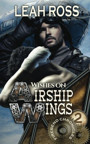 Wishes on Airship Wings: Firebend Chronicles, Book Two (Volume 2)
