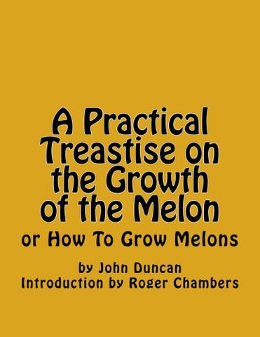 A Practical Treastise on the Growth of the Melon: or How To Grow Melons