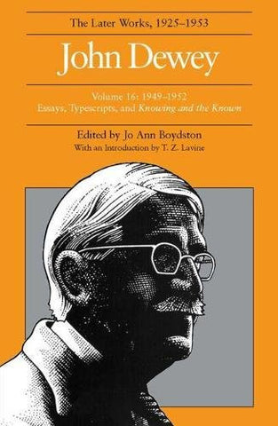 John Dewey the Later Works, 1925-1953, Vol. 16
