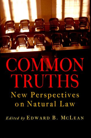 Common Truths: New Perspectives on Natural Law (Goodrich Lecture Series)