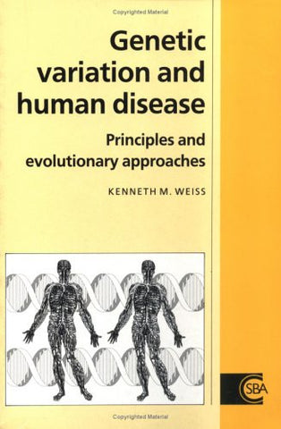 Genetic Variation and Human Disease: Principles and Evolutionary Approaches (Cambridge Studies in Biological and Evolutionary Anthropology)