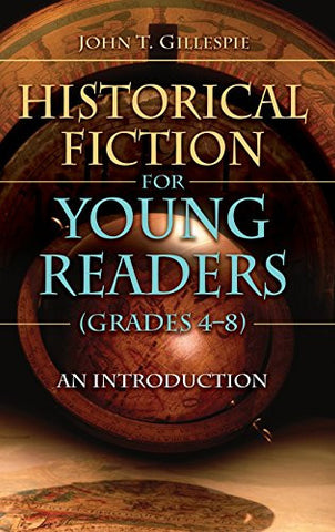 Historical Fiction for Young Readers (Grades 4-8): An Introduction (Children's and Young Adult Literature Reference)