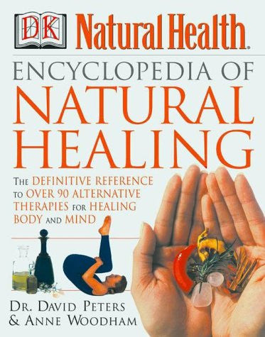 Encyclopedia of Natural Healing: The Definitive Home Reference Guide to Treatments for the Mind and Body