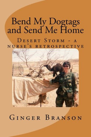 Bend My Dogtags and Send Me Home: A Dsert Storm nurse's retrospective