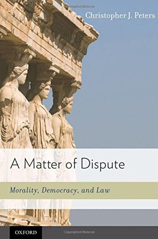 A Matter of Dispute: Morality, Democracy, and Law