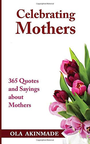 Celebrating Mothers: 365 Quotes and Sayings About Mothers