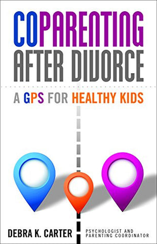 CoParenting After Divorce: A GPS For Healthy Kids