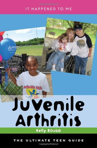 Juvenile Arthritis: The Ultimate Teen Guide (It Happened to Me)