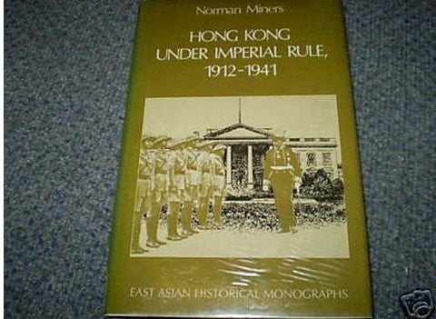 Hong Kong Under Imperial Rule, 1912-1941 (East Asian Historical Monographs)