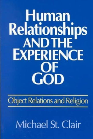 Human Relationships and the Experience of God: Object Relations and Religion (Integration Books)