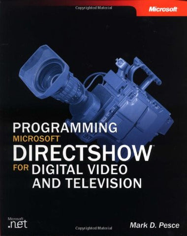 Programming Microsoft® DirectShow® for Digital Video and Television (Developer Reference)