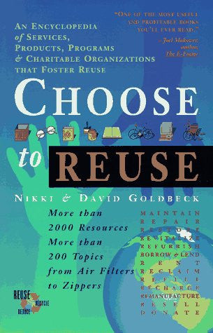 Choose to Reuse: An Encyclopedia of Services, Businesses, Tools & Charitable Programs That Foster Reuse