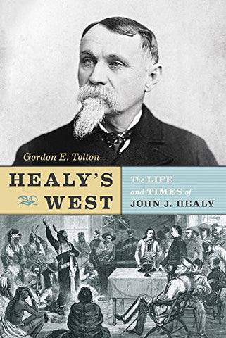 Healy's West: The Life and Times of John J. Healy