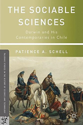 The Sociable Sciences: Darwin and His Contemporaries in Chile (Palgrave Studies in the History of Science and Technology)