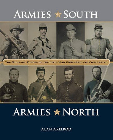 Armies South, Armies North: The Military Forces of the Civil War Compared and Contrasted