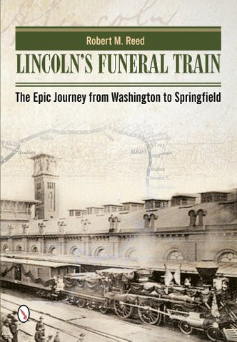 Lincoln's Funeral Train: The Epic Journey from Washington to Springfield