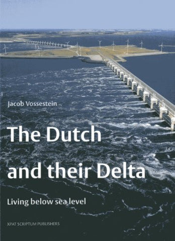 The Dutch and their Delta: Living Below Sea Level