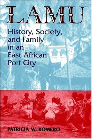 Lamu: History Society and Family in an East African Port City (Topics in World History)