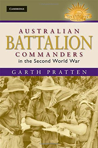 Australian Battalion Commanders in the Second World War (Australian Army History Series)