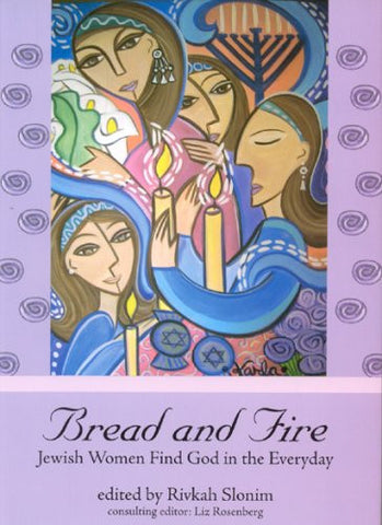 Bread and Fire: Jewish Women Find God in the Everyday
