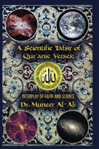 A Scientific Tafsir of Qur'anic Verses; Interplay of Faith and Science: (Second Edition)