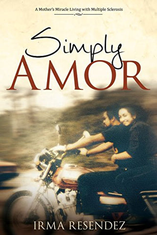 Simply Amor: A Mother's Miracle- Living with Multiple Sclerosis