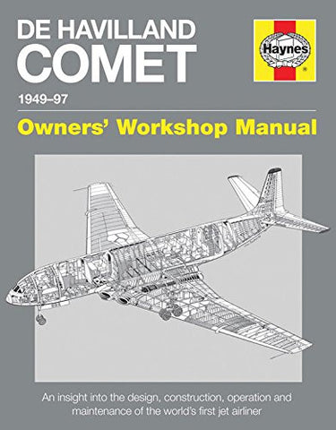 De Havilland Comet 1949-97: An insight into the design, construction, operation and maintenance of the world's first jet airliner (Owners' Worksho