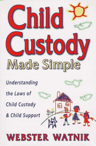 Child Custody Made Simple: Understanding the Laws of Child Custody and Child Support