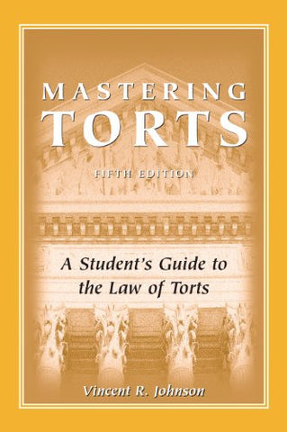Mastering Torts: A Student's Guide to the Law of Torts, Fifth Edition