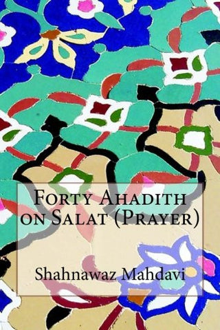Forty Ahadith on Salat (Prayer)