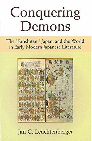 "Conquering Demons: The ""Kirishitan,"" Japan, and the World in Early Modern Japanese Literature (Michigan Monograph Series in Japanese Studies)"