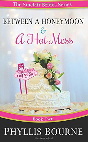 Between a Honeymoon and a Hot Mess (The Sinclair Brides) (Volume 2)