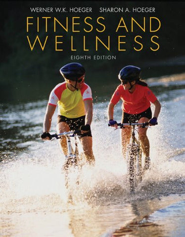 By Wener W.K. Hoeger - Fitness and Wellness: 8th (eigth) Edition