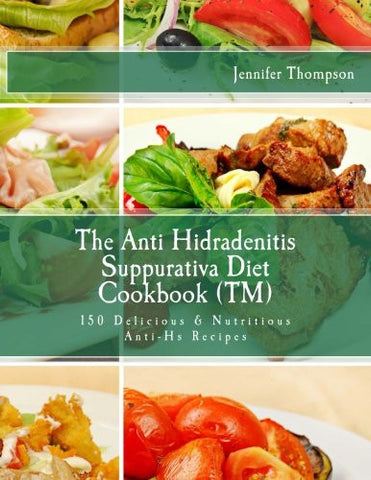 The Anti Hidradenitis Suppurativa Diet CookbookTM: 150 Delicious & Nutritious Anti-Hs Recipes