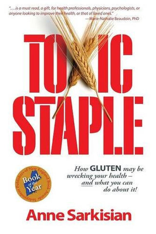Toxic Staple: How Gluten May Be Wrecking Your Health and What You Can Do about It!