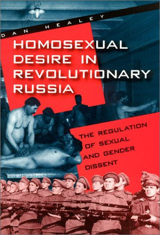 Homosexual Desire in Revolutionary Russia: The Regulation of Sexual and Gender Dissent (Chicago History of American Civilization (Paperback))