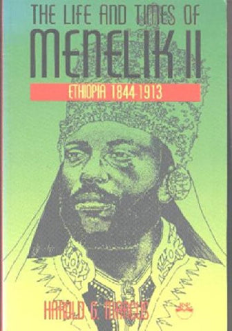 The Life and Times of Menelik II: Ethiopia 1844-1913