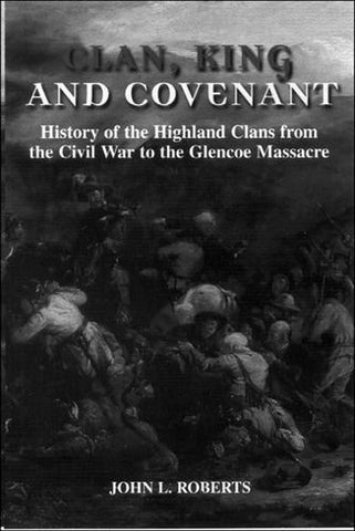 Clan, King and Covenant: History of the Highland Clans from the Civil War to the GlencoeMassacre