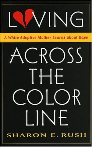 Loving across the Color Line: A White Adoptive Mother Learns About Race