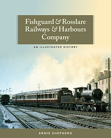 Fishguard & Rosslare Railways & Harbours Company: An Illustrated History