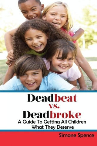 Deadbeat vs Deadbroke: How to Collect Your Child Support When They Are Self-Employed, Unemployed, Quasi-Employed, Working Under-The-Table or In Ca