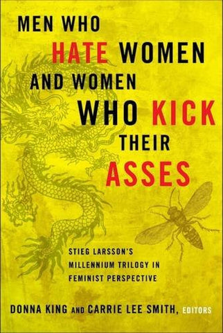 Men Who Hate Women and Women Who Kick Their Asses: Stieg Larsson's Millennium Trilogy in Feminist Perspective