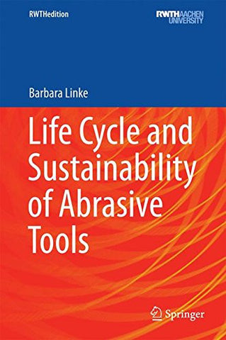 Life Cycle and Sustainability of Abrasive Tools (RWTHedition)