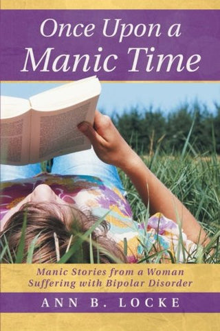 Once Upon a Manic Time: Manic Stories from a Woman Suffering with Bipolar Disorder