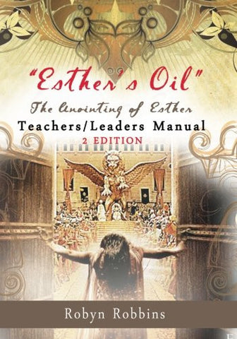 Esther's Oil: The Anointing of Esther Teachers/Leaders Manual: Teachers/Leaders Manual (Esther's Program) (Volume 1)