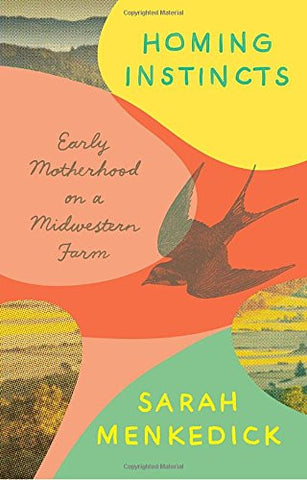 Homing Instincts: Early Motherhood on a Midwestern Farm