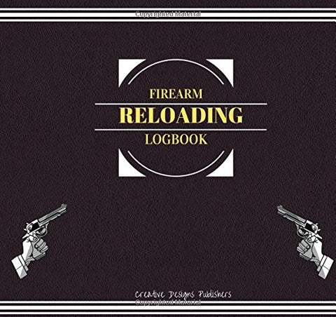 Firearm Reloading Logbook: Extra Large with Some Blank Columns for Customizing