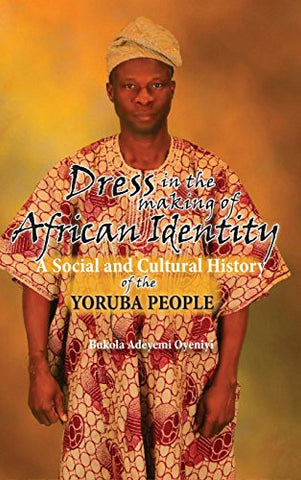 Dress in the Making of African Identity: A Social and Cultural History of the Yoruba People
