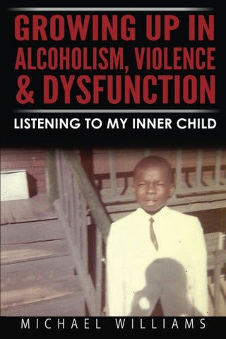 Growing Up In Alcoholism, Violence & Dysfunction: Listening To My Inner Child