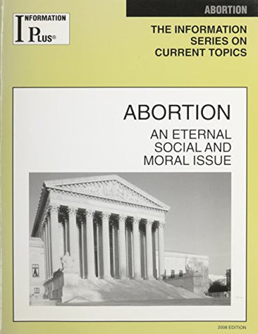 Abortion: An Eternal, Social and Moral Issue (Information Plus Reference: Abortion)